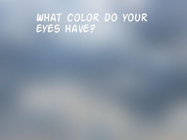 What color do your eyes have?