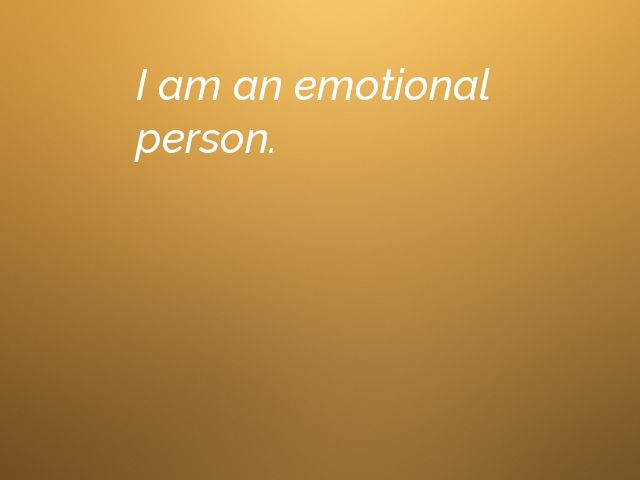 I am an emotional person.