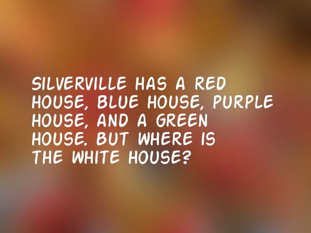 Silverville has a red house, blue house, purple house, and a green house. But where is the white house?