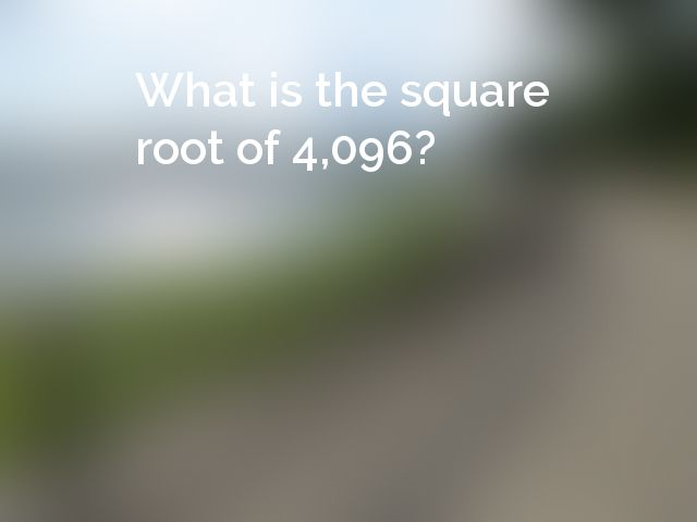 What is the square root of 4,096?