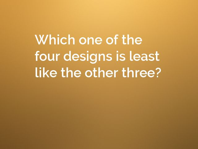 Which one of the four designs is least like the other three?