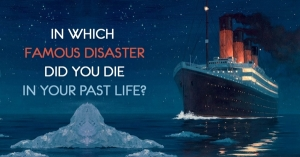 In Which Famous Disaster Did You Die In Your Past Life?