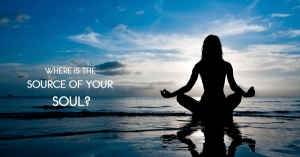 Where Is The Source Of Your Soul?