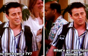 13 Reasons you and Joey from Friends are completely the same person!